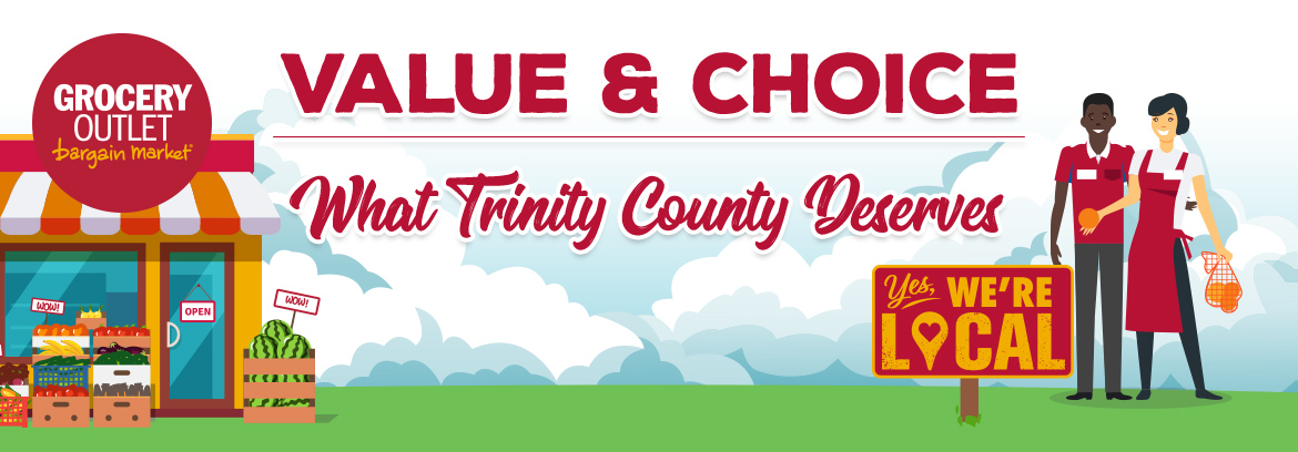 VALUE & CHOICE. What Trinity County Deserves