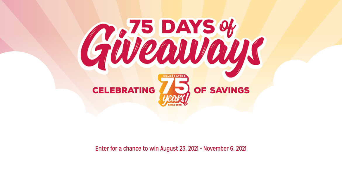 75 Days of Giveaways. Celebrating 75 years of savings!